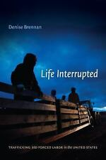 Life Interrupted : Trafficking into Forced Labor in the United States by...
