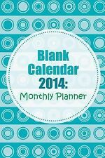 Blank Calendar 2014 : Monthly Planner by Chiquita Publishing (2014, Paperback)