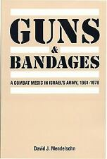 Guns and Bandages : A Combat Medic in Israel's Army, 1961-1978 by David Mendelso