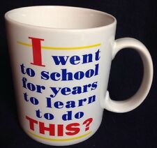 Shoebox Greetings Mug I Went To School For Years To Learn To Do THIS? Hallmark