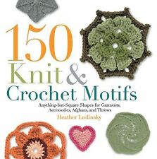 150 Knit and Crochet Motifs: Anything-but-Square Shapes for Garments, Accessorie