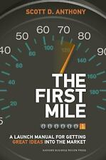 The First Mile: A Launch Manual for Getting Great Ideas into the Market, Anthony