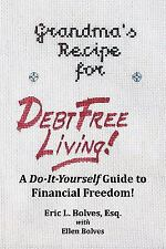 Grandma's Recipe for Debt Free Living : Using the Wisdom of the Past to Deal...