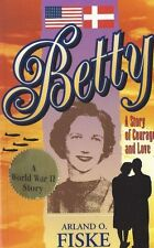 Betty : A Story of Courage and Love WWII STORY LOCAL NORTH DAKOTA SIGNED BOOK