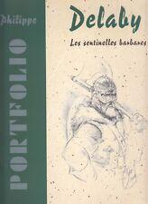 Portfolio DELABY: Les sentinelles barbares. signé num. sur 700.