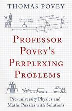 Professor Povey's Perplexing Problems : Pre-University Physics and Maths...