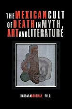 The Mexican Cult of Death in Myth, Art and Literature by Barbara Brodman...