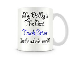 DAD_017 My Daddy is the best Truck Driver In the whole world!- Perfect For Fathe