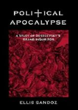 Political Apocalypse : A Study of Dostoevsky's Grand Inquisitor by Ellis...