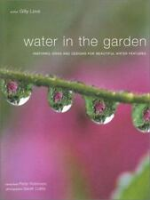 Water in the Garden: Inspiring Ideas and Designs for Beautiful Water Features