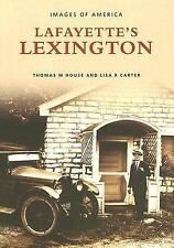 Images of America Ser.: Lafayette's Lexington Kentucky by Thomas M. House and...