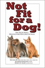 Not Fit for a Dog!: The Truth About Manufactured Dog and Cat Food-ExLibrary