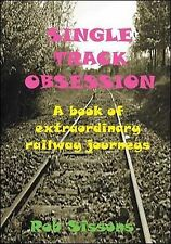 Single Track Obsession: A Book of Extraordinary Railway Journeys by Rob...