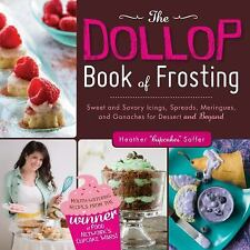 The Dollop Book of Frosting: Sweet and Savory Icings, Spreads, Meringues, and Ga
