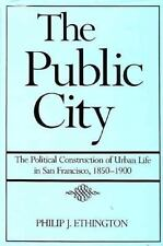 The Public City: The Political Construction of Urban Life in San Franc-ExLibrary