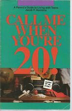 Call Me When You're Twenty Parent's Guide to Living with Teens by Jacob Heerema
