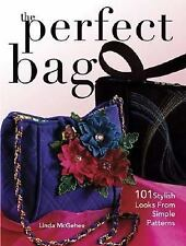 The Perfect Bag: 101 Stylish Looks from Simple Patterns by McGehee, Linda
