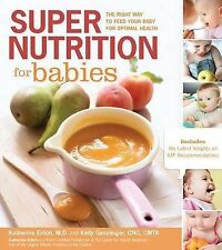 Super Nutrition for Babies: The Right Way to Feed Your Baby for Optimal...
