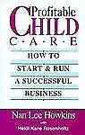 Profitable Child Care: How to Start and Run a Successful Business-ExLibrary