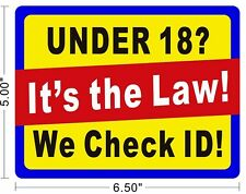 We Check ID ! It's the Law ! Store Club Bar Sign Warning Notice UNDER 18 ? ~A279