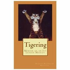 Tigering: Memoir of an Ivy League Mascot by Blanche Kapustin (2013, Paperback)