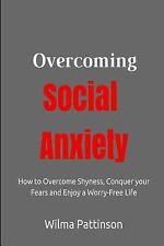 Overcoming Social Anxiety : How to Overcome Shyness, Conquer Your Fears, and...