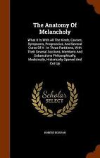 The Anatomy of Melancholy : What It Is with All the Kinds, Causes, Symptoms,...