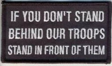 IF YOU DON'T STAND BEHIND OUR TROOPS STAND IN FRONT OF THEM PATCH