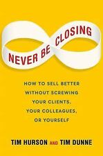 Never Be Closing: How to Sell Better Without Screwing Your Clients, Your Colleag