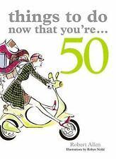 NEW - Things to Do Now That You're 50 by Allen, Robert