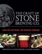 The Craft of Stone Brewing Co.: Liquid Lore, Epic Recipes, and Unabashed Arroga