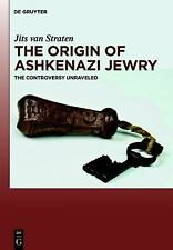 The Origin of Ashkenazi Jewry : The Controversy Unraveled by Jits van Straten...