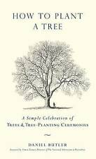 How To Plant A Tree: A Simple Celebration of Trees And Tree-planting Ceremonies,