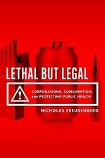 Lethal but Legal : Corporations, Consumption, and Protecting Public Health by...