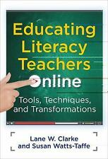 Educating Literacy Teachers Online Tools, Techniques, and Transformations