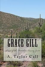 Grace Gill : Trail of the Franklin County Gold by A. Call (2014, Paperback)