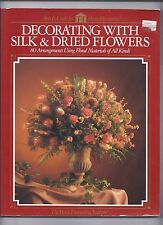 Arts and Crafts for Home Decorating: Decorating with Silk and Dried Flowers
