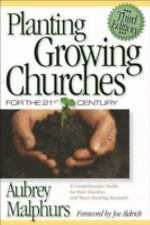 Planting Growing Churches for the 21st Century: A Comprehensive Guide for New Ch