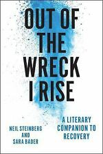 Out of the Wreck I Rise : A Literary Companion to Recovery by Neil Steinberg...