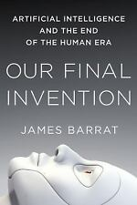 Our Final Invention : Artificial Intelligence and the End of t (FREE 2DAY SHIP)