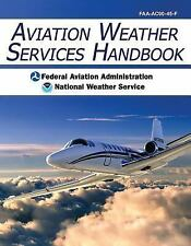 Aviation Weather Services Handbook by Federal Aviation Administration (FAA)...