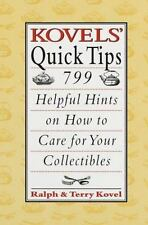 Kovels' Quick Tips : 799 Helpful Hints on How to Care for Your Collectibles...
