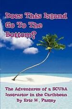 Does This Island Go to the Bottom? : The Adventures of a Scuba Instructor in...