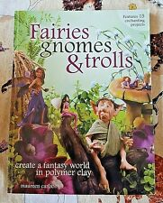 Fairies, Gnomes and Trolls: Create a Fantasy World in Polymer Clay by Maureen Ca