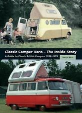 Classic Camper Vans - The Inside Story: A Guide to Classic British Campers 1956-