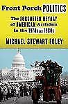 Front Porch Politics: The Forgotten Heyday of American Activism in the-ExLibrary