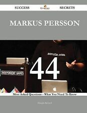 Markus Persson 44 Success Secrets - 44 Most Asked Questions on Markus Persson...