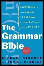The Grammar Bible : Everything You Always Wanted to Know about Grammer but...