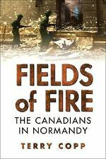 Fields of Fire : The Canadians in Normandy by Terry Copp Canada WWII