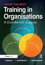 NEW - Training in Organisations: A Cost-Benefit Analysis by Talbot, John